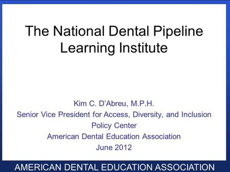 Click to edit Master text styles Second level Third level Fourth level Fifth level AMERICAN DENTAL EDUCATION ASSOCIATION The National Dental Pipeline Learning.