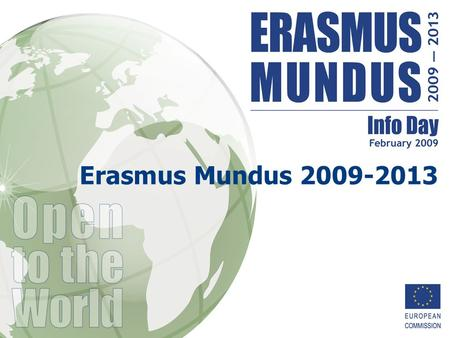 Erasmus Mundus 2009-2013. 2 Presentation Topics 1.Programme's objectives 2.Key elements in the new programme a)Building on the experience b)Broadening.