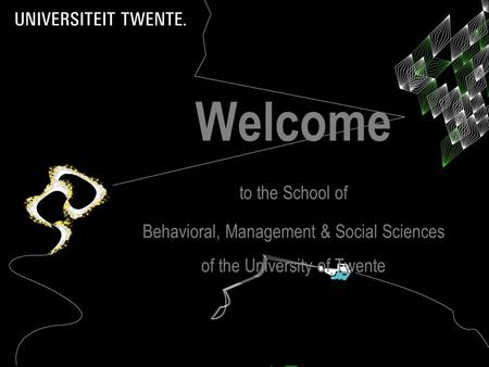Welcome to the School of Behavioral, Management & Social Sciences of the University of Twente.