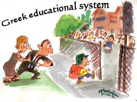 1. 2 In Greece, like in all modern countries, there is a three level educational system.