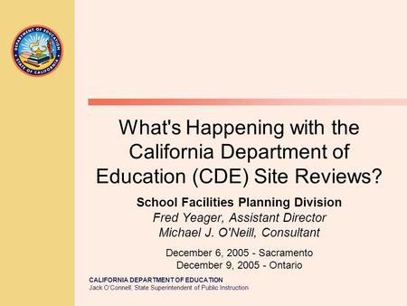 CALIFORNIA DEPARTMENT OF EDUCATION Jack O'Connell, State Superintendent of Public Instruction What's Happening with the California Department of Education.