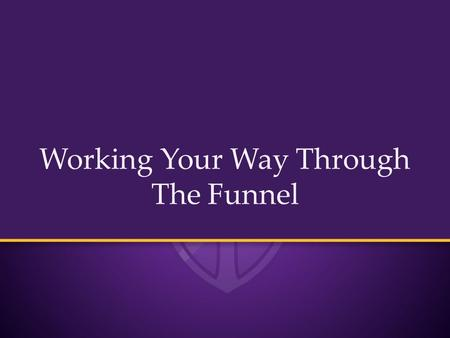 Working Your Way Through The Funnel. Tammy Stewart, M. Ed. Associate Vice President, Concordia University Texas as 178Years in Adult Higher Education.