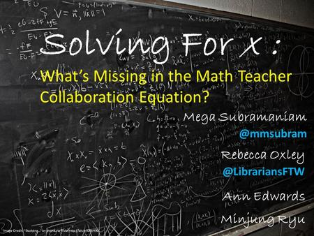 Solving For x : What's Missing in the Math Teacher Collaboration Equation? Rebecca Mega Ann Edwards Minjung.