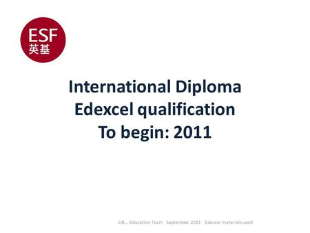 International Diploma Edexcel qualification To begin: 2011