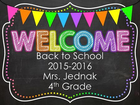 Back to School 2015-2016 Mrs. Jednak 4 th Grade. I grew up in Washington Township. I graduated from the University of Delaware in 2006 with an undergraduate.