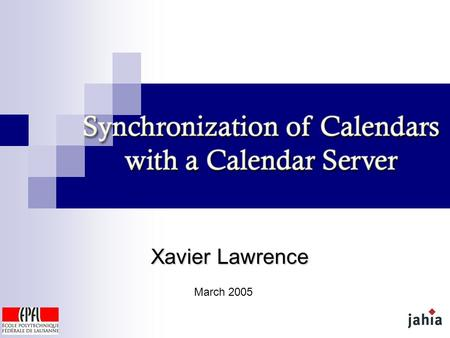 Xavier Lawrence March 2005. X. Lawrence - Synchronization of Calendars with a Calendar Server - 2 / 20 Presentation Overview Introduction Project Objectives.