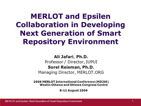 MERLOT and Epsilen: Next Generation of Smart Repository Environment 1 MERLOT and Epsilen Collaboration in Developing Next Generation of Smart Repository.