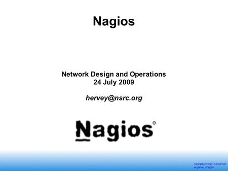 workshop eugene, oregon Nagios Network Design and Operations 24 July 2009