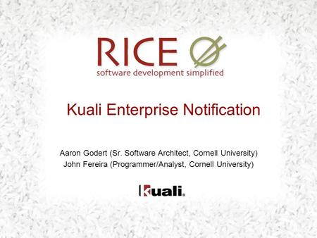 Kuali Enterprise Notification Aaron Godert (Sr. Software Architect, Cornell University) John Fereira (Programmer/Analyst, Cornell University)