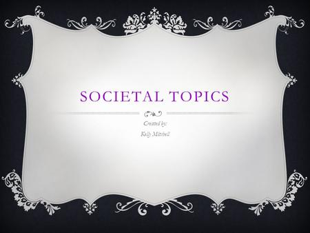 SOCIETAL TOPICS Created by: Kelly Mitchell. WEEK 1 - WHAT IS SHOWROOMING?  Showrooming is when a shopper visits a store to look for a product but then.