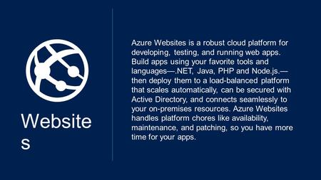 Website s Azure Websites is a robust cloud platform for developing, testing, and running web apps. Build apps using your favorite tools and languages—.NET,