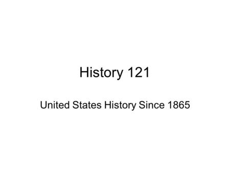"History 121 United States History Since 1865. Reconstruction Presidential Reconstruction Freedmen ""Black Codes"" Congressional Reconstruction Freedmen's."
