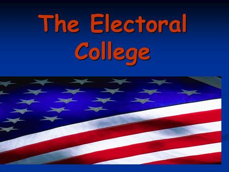 The Electoral College. True or False? In a presidential election, the candidate with the most votes is elected president. Answer: Not necessarily. Ask.