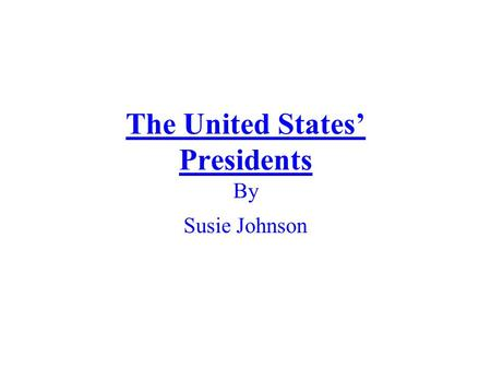 The United States' Presidents By Susie Johnson. George Washington 1 st President Political party:no official Vice president:John Adams Term of office:4\30\1789-