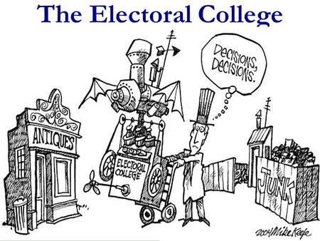 The Electoral College. True or False? The candidate with the most votes is elected president. Answer: Not necessarily. Ask Al Gore.