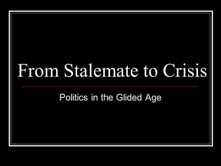 From Stalemate to Crisis Politics in the Glided Age.