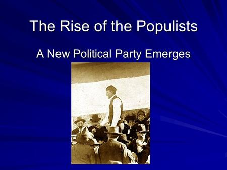 The Rise of the Populists A New Political Party Emerges.