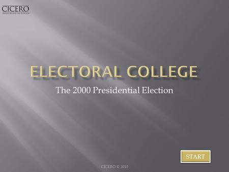 The 2000 Presidential Election CICERO © 2010 START.