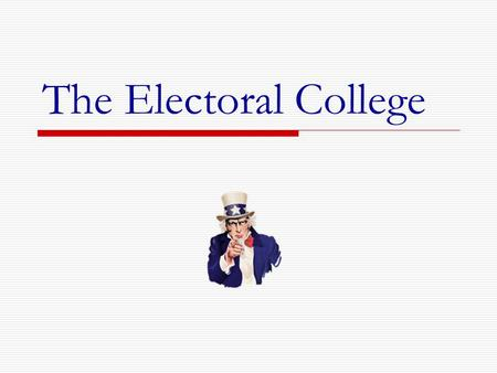The Electoral College. True or False? The candidate with the most votes is elected president.