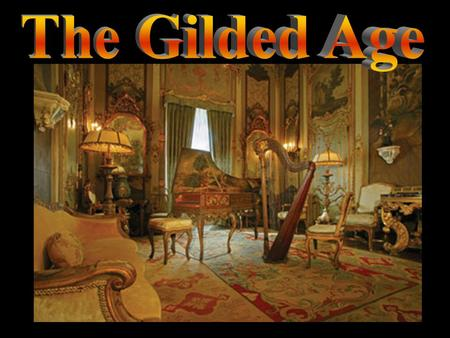 " Post Reconstruction Period (1877 to 1900)  Gilded - covered with a thin layer of gold  ""Gilded Age"" – term used by the writer Mark Twain to describe."
