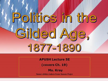 APUSH Lecture 5E (covers Ch. 19) Ms. Kray Some slides taken from Susan Pojer.