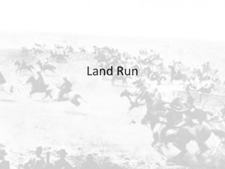 Land Run. 1889 President Benjamin Harrison opened 2 million acres open for settlement Because of the Homestead Act (1862) legal settlers could claim 160.