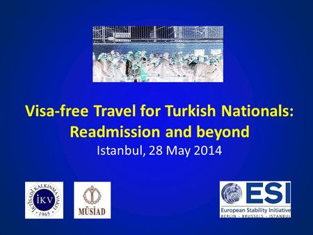 Visa-free Travel for Turkish Nationals: Readmission and beyond Istanbul, 28 May 2014 Brussels, 2 October 2013.