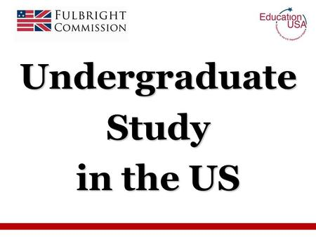 Undergraduate Study in the US. Promoting peace and cultural understanding through educational exchange Awards for postgraduate study and research in the.