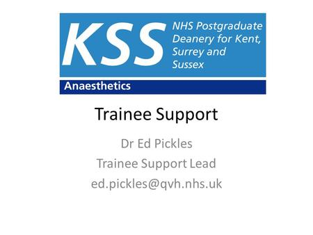 Trainee Support Dr Ed Pickles Trainee Support Lead