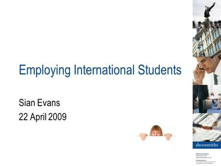 Employing International Students Sian Evans 22 April 2009.