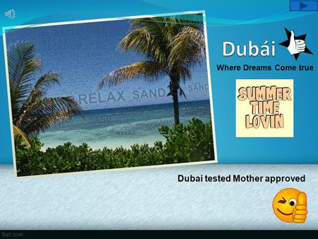 Dubai tested Mother approved Where Dreams Come true.