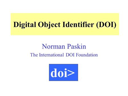 Digital Object Identifier (DOI) Norman Paskin The International DOI Foundation doi>