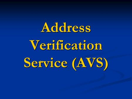 Address Verification Service (AVS). Introduction Introduction o The internet Address Verification System (I-AVS) is a business service for resolving the.