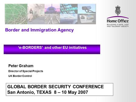 Immigration and Nationality Directorate Registered Traveller Programmes GLOBAL BORDER SECURITY CONFERENCE San Antonio, TEXAS 8 – 10 May 2007 Peter Graham.
