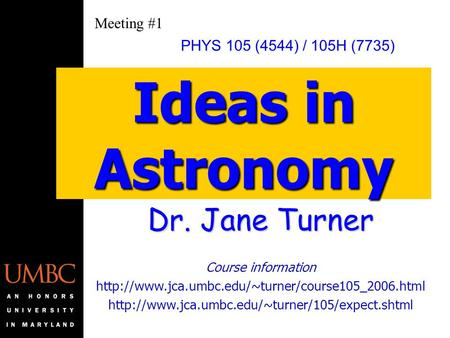 Dr. Jane Turner Course information   Ideas in Astronomy.