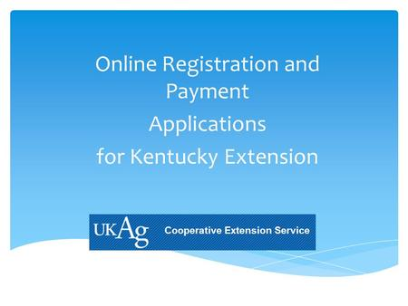 Online Registration and Payment Applications for Kentucky Extension.