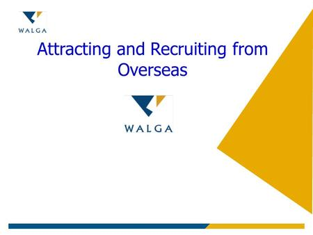 Attracting and Recruiting from Overseas. Reasons for Overseas professionals to relocate to Western Australia Career growth Economic conditions Outdoor.