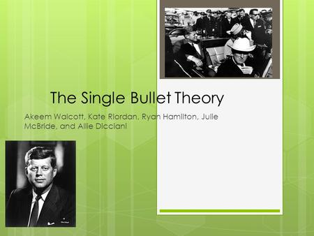 The Single Bullet Theory Akeem Walcott, Kate Riordan, Ryan Hamilton, Julie McBride, and Allie Dicciani.