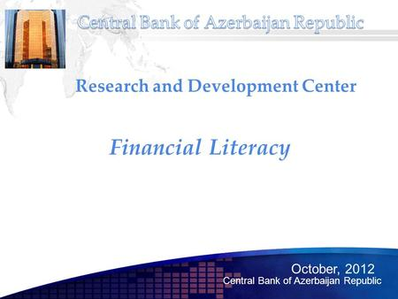 Financial Literacy Research and Development Center October, 2012 Central Bank of Azerbaijan Republic.