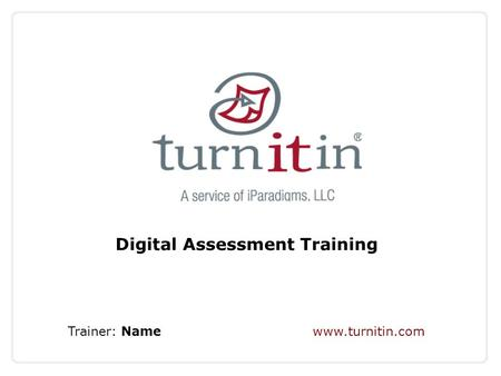 Digital Assessment Training Trainer: Name www.turnitin.com.