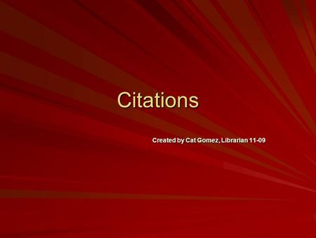 Citations Created by Cat Gomez, Librarian 11-09 What Is a Citation? A citation contains important pieces of information about a primary or secondary.
