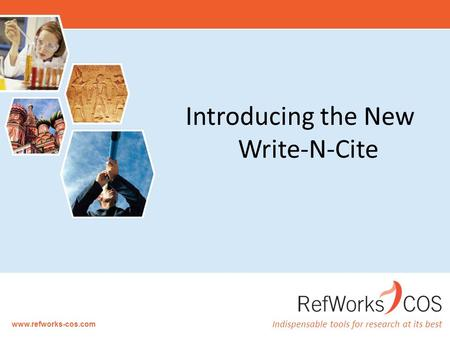Indispensable tools for research at its best www.refworks-cos.com Introducing the New Write-N-Cite.
