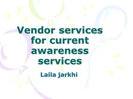 Vendor services for current awareness services Laila jarkhi.