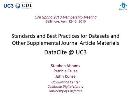 UC3 Standards and Best Practices for Datasets and Other Supplemental Journal Article Materials UC3 Stephen Abrams Patricia Cruse John Kunze.