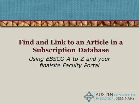 Find and Link to an Article in a Subscription Database Using EBSCO A-to-Z and your finalsite Faculty Portal.