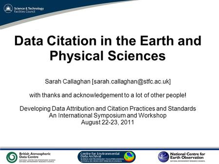 VO Sandpit, November 2009 Data Citation in the Earth and Physical Sciences Sarah Callaghan with thanks and acknowledgement.