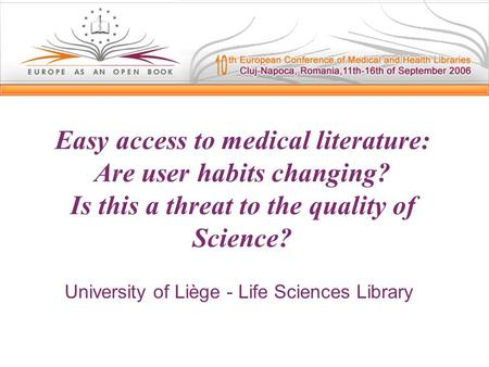 Easy access to medical literature: Are user habits changing? Is this a threat to the quality of Science? University of Liège - Life Sciences Library.