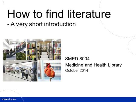 1 How to find literature - A very short introduction SMED 8004 Medicine and Health Library October 2014.