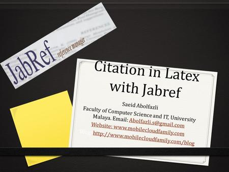 Citation in Latex with Jabref Saeid Abolfazli Faculty of Computer Science and IT, University Malaya.
