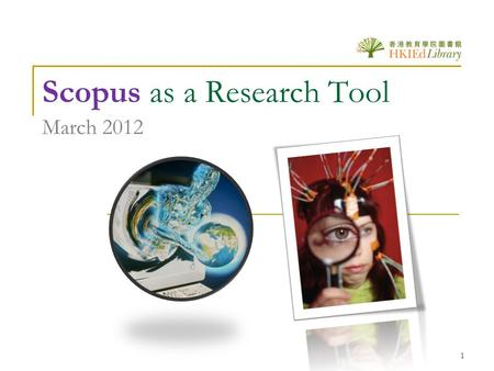 1 Scopus as a Research Tool March 2012. 2 Why Scopus?  A comprehensive abstract and citation database of peer-reviewed literature and quality web sources.